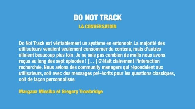 DO NOT TRACK LA CONVERSATION Do Not Track est véritablement un système en entonnoir. La majorité des utilisateurs venaient...
