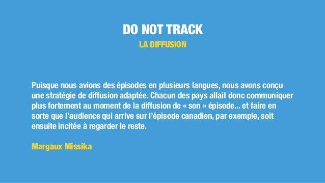 DO NOT TRACK LA DIFFUSION Puisque nous avions des épisodes en plusieurs langues, nous avons conçu une stratégie de diffusi...