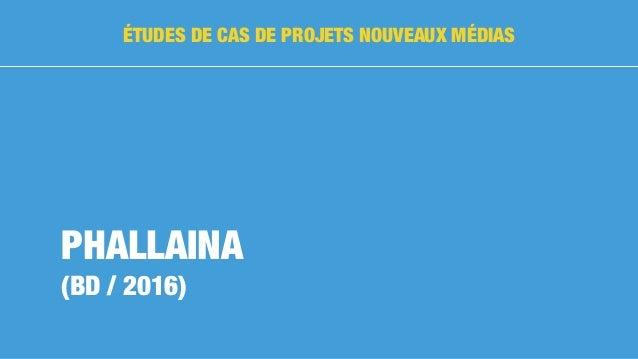 PHALLAINA (BD / 2016) ÉTUDES DE CAS DE PROJETS NOUVEAUX MÉDIAS