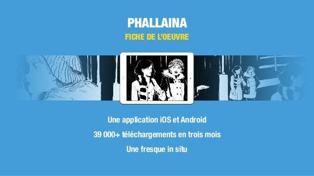 PHALLAINA Une application iOS et Android 39 000+ téléchargements en trois mois Une fresque in situ FICHE DE L'OEUVRE