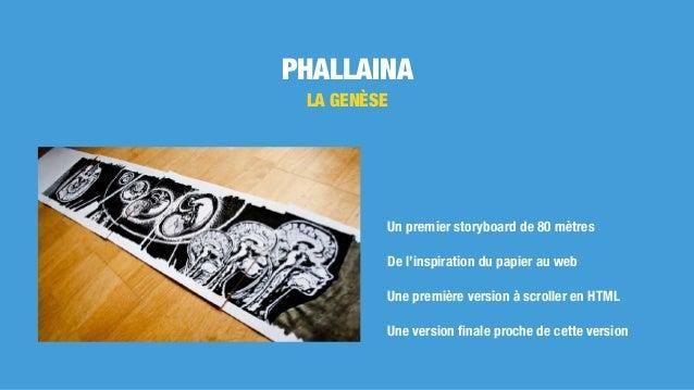 PHALLAINA LA GENÈSE Un premier storyboard de 80 mètres De l'inspiration du papier au web Une première version à scroller e...
