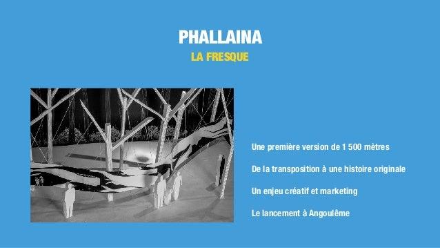 PHALLAINA LA FRESQUE Une première version de 1 500 mètres De la transposition à une histoire originale Un enjeu créatif et...