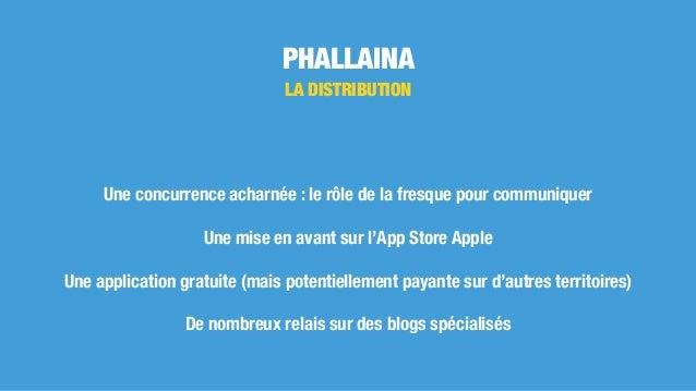 PHALLAINA LA DISTRIBUTION Une concurrence acharnée : le rôle de la fresque pour communiquer Une mise en avant sur l'App St...