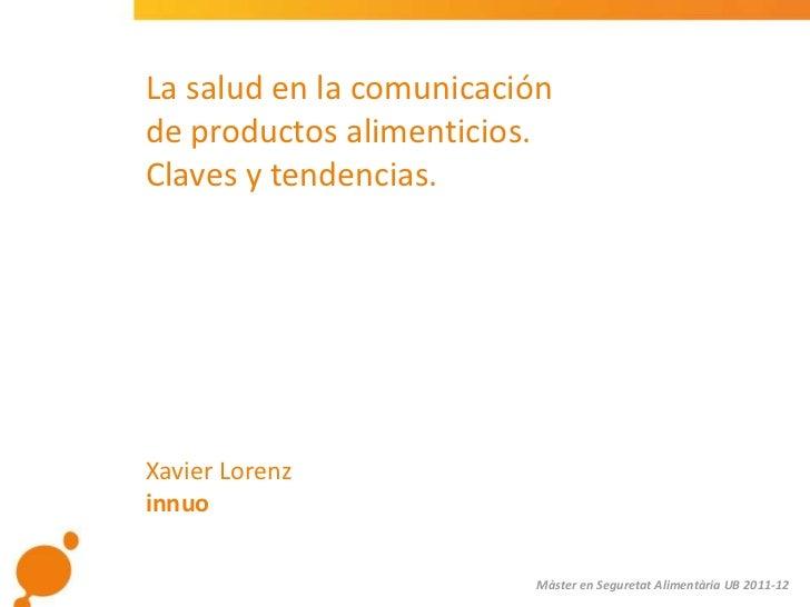 La salud en la comunicaciónde productos alimenticios.Claves y tendencias.Xavier Lorenzinnuo                         Màster...