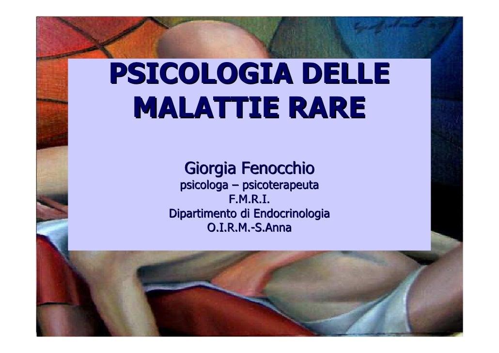 PSICOLOGIA DELLE  MALATTIE RARE      Giorgia Fenocchio      psicologa – psicoterapeuta               F.M.R.I.    Dipartime...