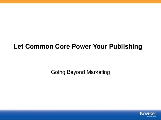 Let Common Core Power Your Publishing Going Beyond Marketing