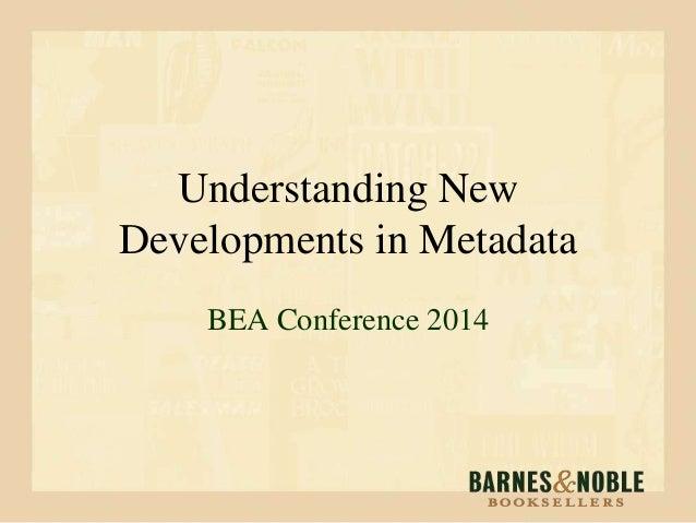 Understanding New Developments in Metadata BEA Conference 2014