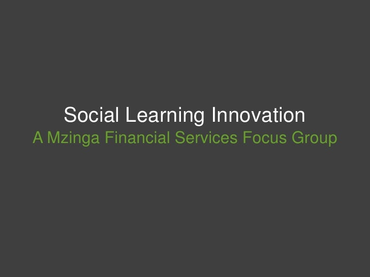 Social Learning InnovationA Mzinga Financial Services Focus Group<br />