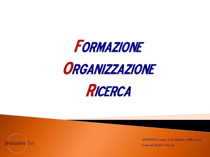 FormazioneOrganizzazione   ricerca              MASTER srl nasce il 29 febbraio 1988 con il              nome di Studio P....