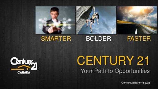 SMARTER BOLDER FASTER  CENTURY 21  Your Path to Opportunities  Century21franchise.ca