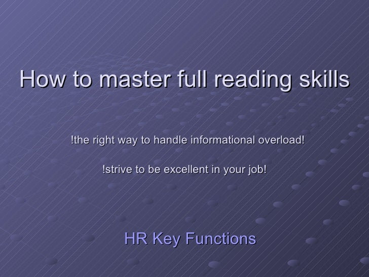 How to master full reading skills   !the right way to handle informational overload! !strive to be excellent in your job! ...
