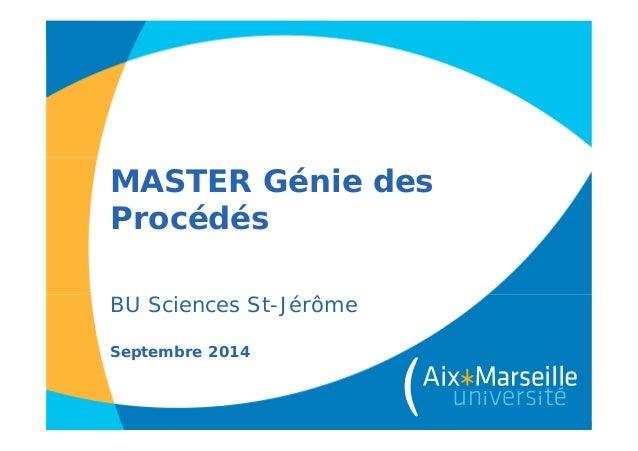 MASTER Génie des Procédés BU Sciences St-Jérôme Septembre 2014
