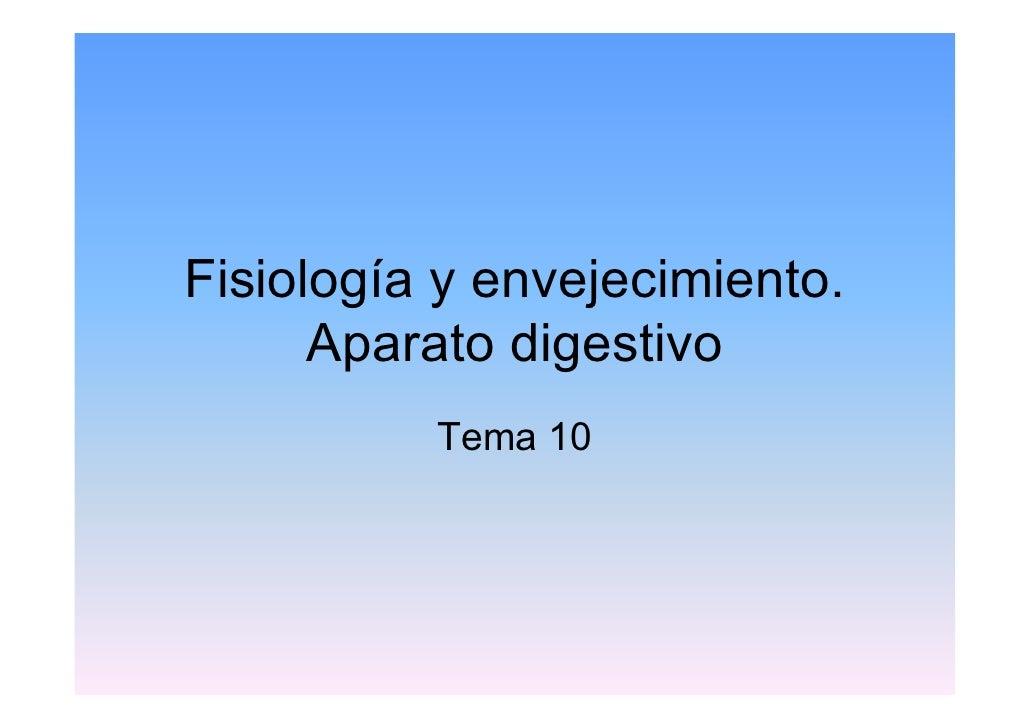 Fisiología y envejecimiento.      Aparato digestivo          Tema 10