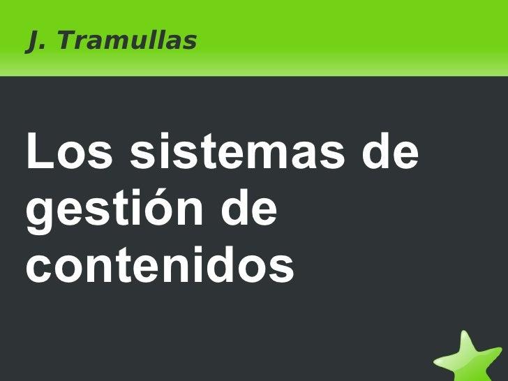 J. Tramullas Los sistemas de gestión de contenidos