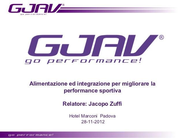 Alimentazione ed integrazione per migliorare la            performance sportiva            Relatore: Jacopo Zuffi         ...
