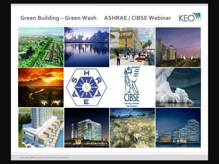 Copyright 2008, by KEO International Consultants Green Building – Green Wash  ASHRAE / CIBSE Webinar