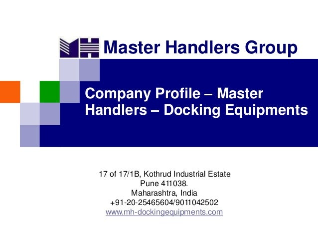 Master Handlers Group Company Profile – Master Handlers – Docking Equipments 17 of 17/1B, Kothrud Industrial Estate Pune 4...