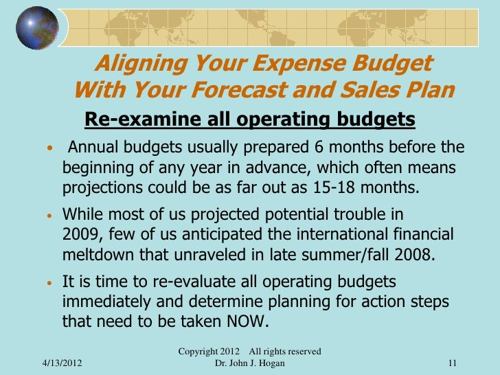 Aligning Your Expense Budget      With Your Forecast and Sales Plan            Re-examine all operating budgets•    Annual...