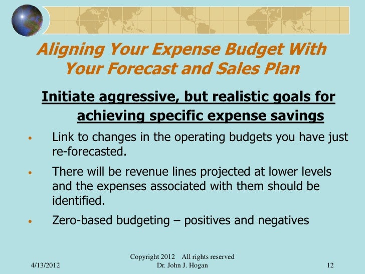 Aligning Your Expense Budget With        Your Forecast and Sales Plan    Initiate aggressive, but realistic goals for     ...