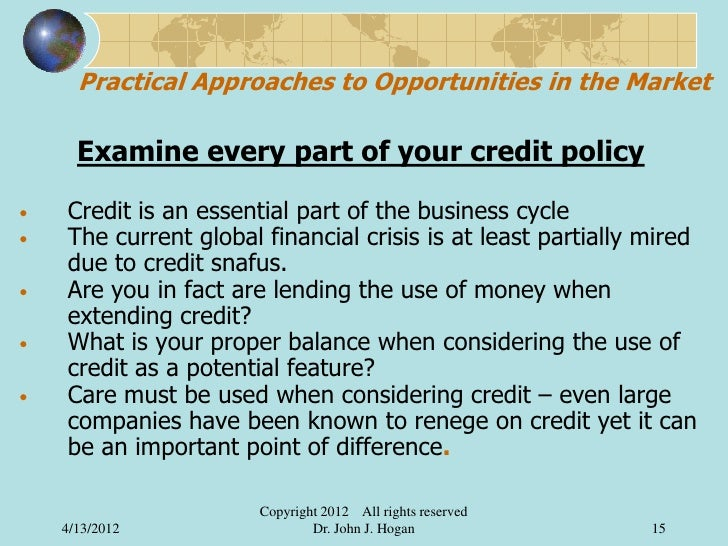Practical Approaches to Opportunities in the Market      Examine every part of your credit policy•   Credit is an essentia...