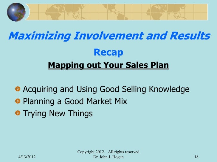 Maximizing Involvement and Results                           Recap             Mapping out Your Sales Plan   Acquiring and...