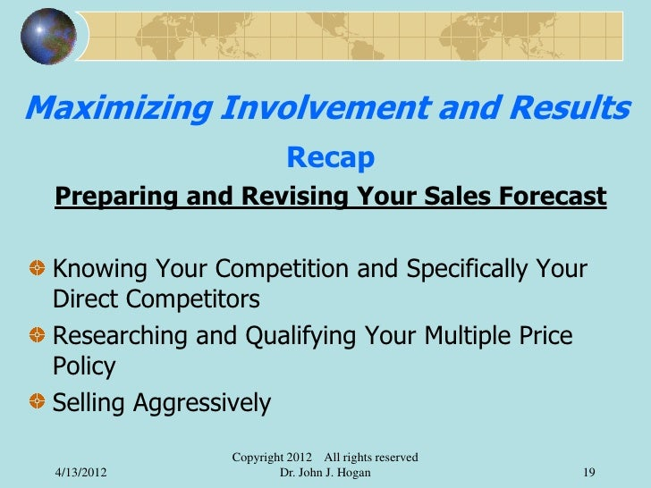 Maximizing Involvement and Results                         Recap Preparing and Revising Your Sales Forecast Knowing Your C...
