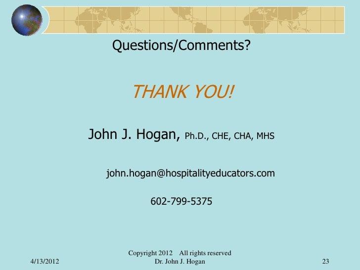 Questions/Comments?                  THANK YOU!            John J. Hogan,          Ph.D., CHE, CHA, MHS              john....