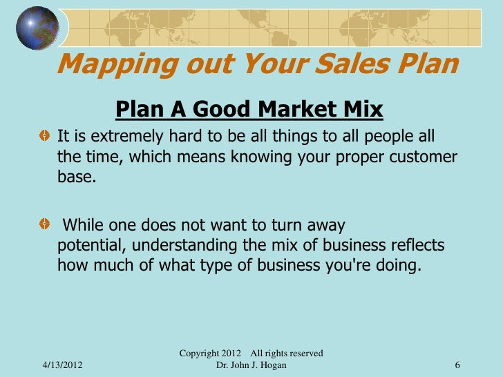 Mapping out Your Sales Plan            Plan A Good Market Mix   It is extremely hard to be all things to all people all   ...