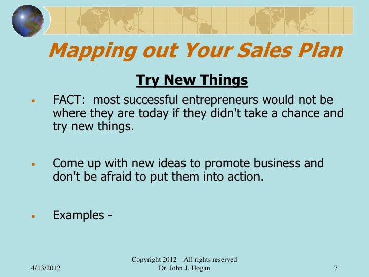 Mapping out Your Sales Plan                     Try New Things•     FACT: most successful entrepreneurs would not be      ...