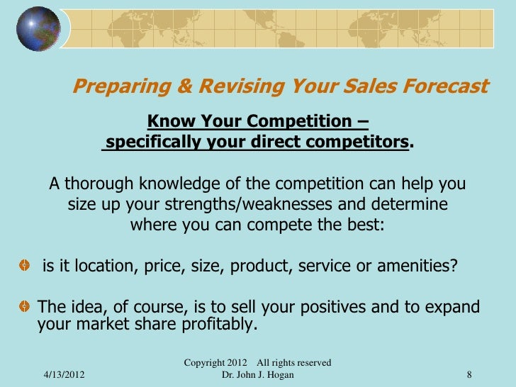Preparing & Revising Your Sales Forecast                Know Your Competition –            specifically your direct compet...