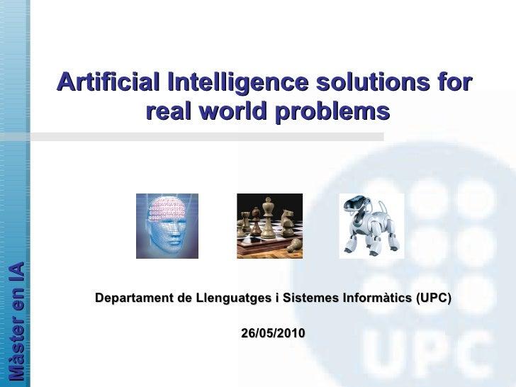 Artificial Intelligence solutions for  real world problems Departament de Llenguatges i Sistemes Informàtics (UPC) 26/05/2...