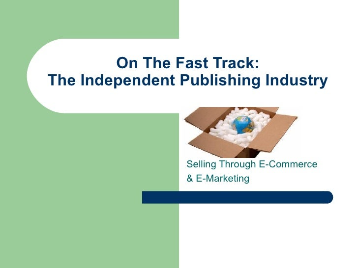 On The Fast Track: The Independent Publishing Industry Selling Through E-Commerce & E-Marketing