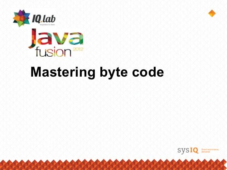 Mastering byte code