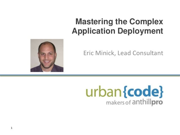 Mastering the Complex    Application Deployment      Eric Minick, Lead Consultant1
