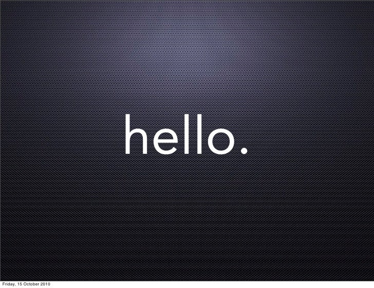hello.  Friday, 15 October 2010