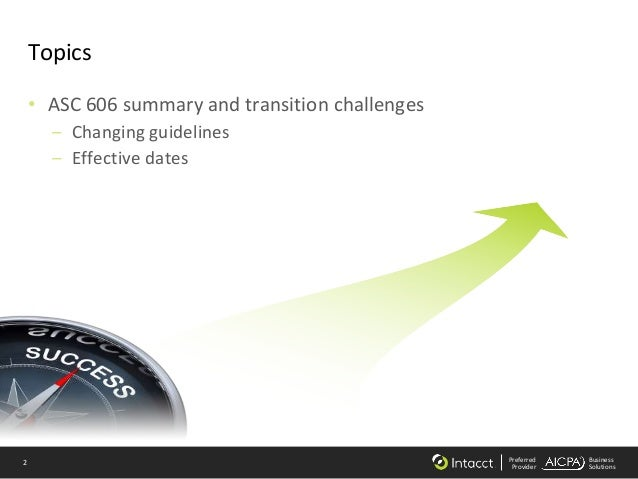 2 Preferred Provider Business Solutions Topics • ASC 606 summary and transition challenges – Changing guidelines – Effecti...