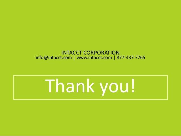 Thank you! INTACCT CORPORATION info@intacct.com | www.intacct.com | 877-437-7765