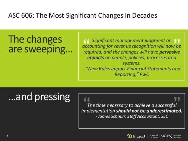 3 Preferred Provider Business Solutions ASC 606: The Most Significant Changes in Decades …and pressing The changes are swe...