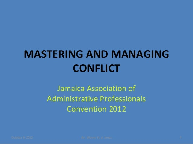 MASTERING AND MANAGING                CONFLICT                    Jamaica Association of                  Administrative P...