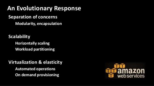 Separation of concerns Modularity, encapsulation Scalability Horizontally scaling Workload partitioning Virtualization & e...