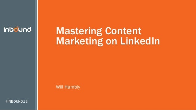 Mastering Content Marketing on LinkedIn  Will Hambly #INBOUND13