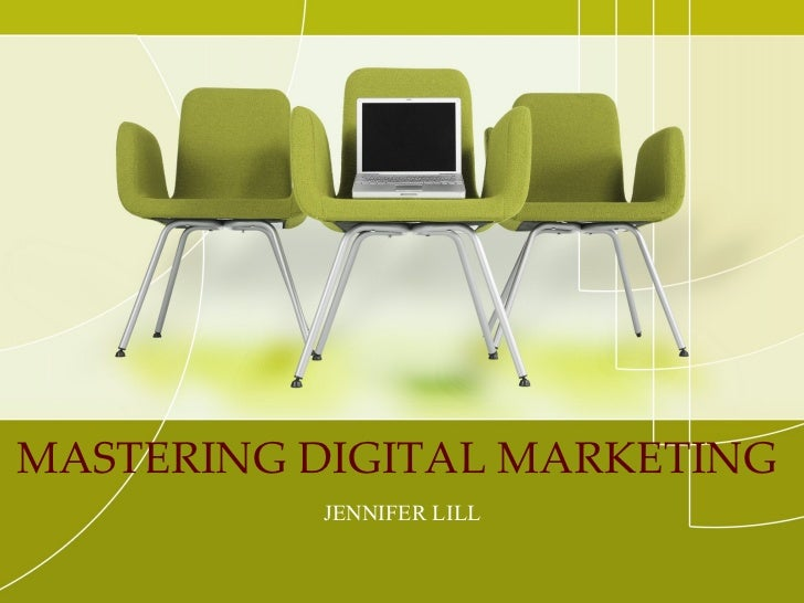 MASTERING DIGITAL MARKETING  JENNIFER LILL