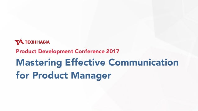 Mastering Effective Communication for Product Manager Product Development Conference 2017