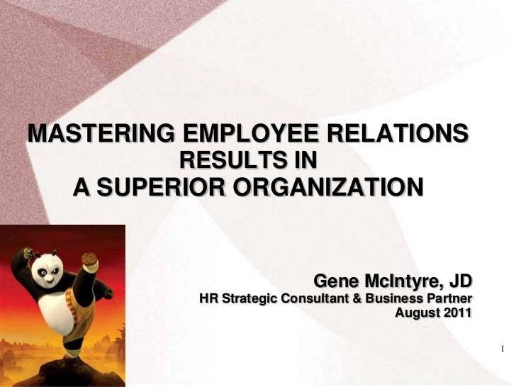1<br />MASTERING EMPLOYEE RELATIONS <br />RESULTS IN <br />A SUPERIOR ORGANIZATION<br />Gene McIntyre, JDHRStrategic Consu...