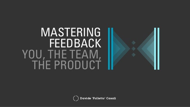 Davide 'Folletto' Casali MASTERING FEEDBACK YOU, THE TEAM, THE PRODUCT