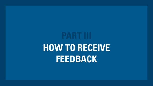 HOW TO RECEIVE FEEDBACK PART III