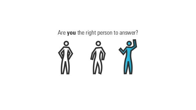 Are you the right person to answer?