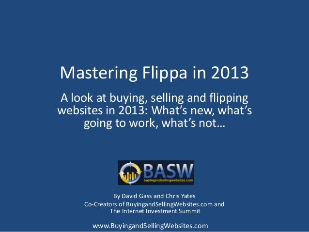 Mastering Flippa in 2013A look at buying, selling and flippingwebsites in 2013: What's new, what's    going to work, what'...