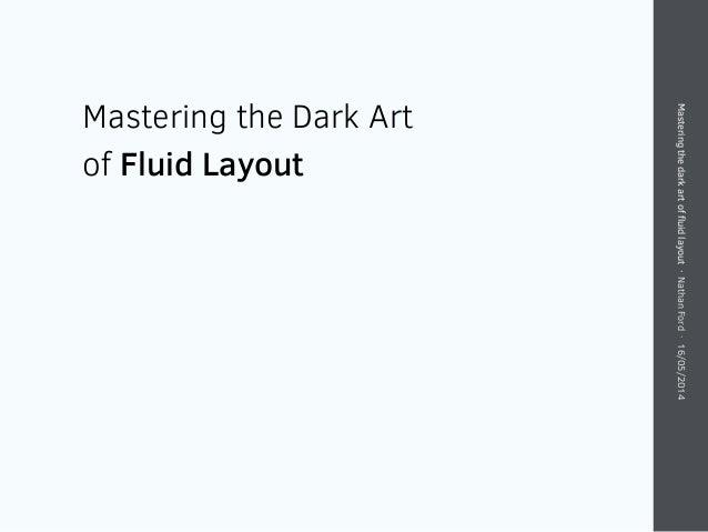 Masteringthedarkartoffluidlayout·NathanFord·16/05/2014 Mastering the Dark Art of Fluid Layout