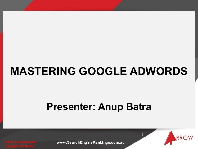 MASTERING GOOGLE ADWORDS                        Presenter: Anup Batra                                                     ...
